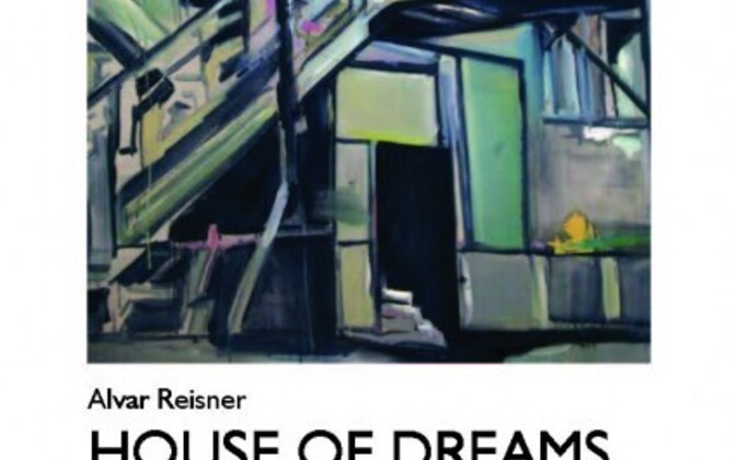 "Alvar Reisneri näitus ""House of Dreams / Unistuste maja"""