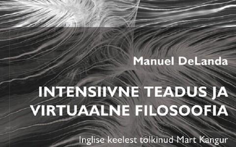 """Manuel DeLanda """"Intensiivne teadus ja virtuaalne filosoofia"""